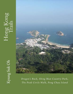 Hong Kong Trails: Dragons Back, Shing Mun Country Park, the Peak Circle Walk, Peng Chau Island  by  Kyung Suk Oh