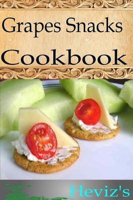 Grapes Snacks 101. Delicious, Nutritious, Low Budget, Mouth Watering Grapes Snacks Cookbook  by  Hevizs