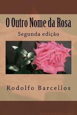 O Outro Nome Da Rosa: Uma Historia de Amor  by  Rodolfo R Barcellos