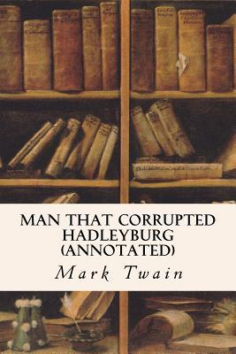 Man That Corrupted Hadleyburg (Annotated) Mark Twain