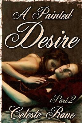 A Painted Desire Part 2  by  Celeste Rane