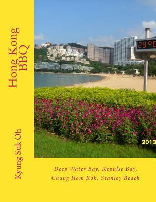 Hong Kong BBQ: Deep Water Bay, Repulse Bay, Chung Hom Kok, Stanley Beach  by  Kyung Suk Oh