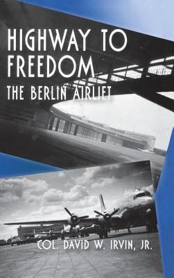 Highway to Freedom: The Berlin Airlift David W. Irvin