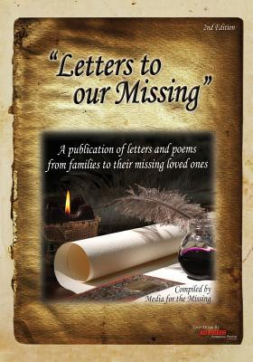 Letters to Our Missing Second Edition: A Publication of Letters and Poems from Families to Their Missing Loved Ones Media for the Missing