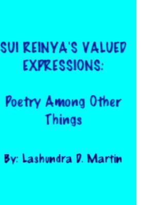 Sui Reinyas Valued Expressions: Poetry Among Other Things Lashundra D Martin