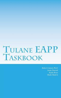 Tulane Eapp Taskbook: 2nd Edition  by  Dr Robert Thomas Connor