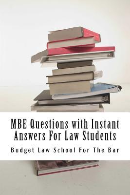 MBE Questions with Instant Answers for Law Students: Answers on the Same Page as Questions - Easy Study Book! Look Inside!!! Budget Law School For the Bar