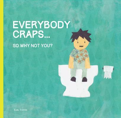 Everybody Craps: So Why Not You?  by  Hugo Villabona