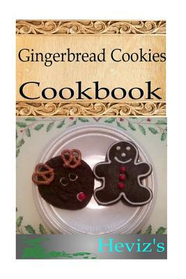 Gingerbread Cookies 101. Delicious, Nutritious, Low Budget, Mouth Watering Gingerbread Cookies Cookbook  by  Hevizs