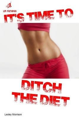 Ditch the Diet  by  Lesley Morrison