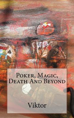 Poker, Magic, Death and Beyond  by  Viktor