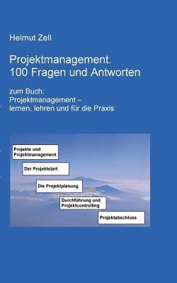 Projektmanagement: 100 Fragen und Antworten  by  Helmut Zell