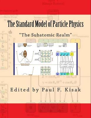 The Standard Model of Particle Physics: The Subatomic Realm  by  Edited by Paul F Kisak
