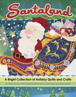Santaland: A Bright Collection of Holiday Quilts and Crafts Christina DeArmond