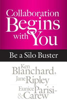 Collaboration Begins with You: Be a Silo Buster  by  Ken Blanchard