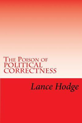 The Poison of Political Correctness  by  Lance Hodge