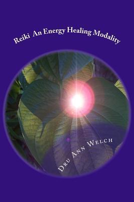 Reiki an Energy Healing Modality: Course Manual  by  Dru Ann Welch
