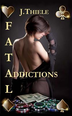 Fatal Addictions: Chronicles of Detective Mike Burrows J Thiele