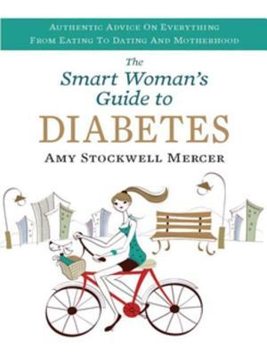 Smart Womans Guide to Diabetes: Authentic Advice on Everything from Eating to Dating and Motherhood Amy Stockwell Mercer