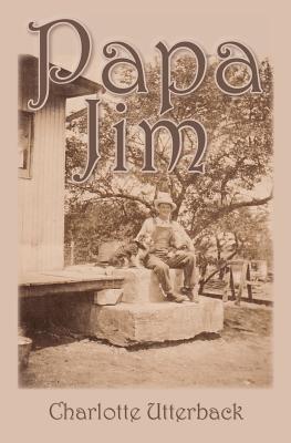 Papa Jim  by  Charlotte Utterback