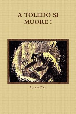 A Toledo Si Muore !  by  Ignacio Ojen