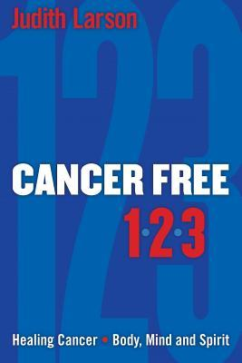 Cancer Free: 1-2-3  by  Judith Larson