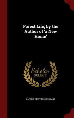 Forest Life, the Author of a New Home by Caroline Matilda Kirkland
