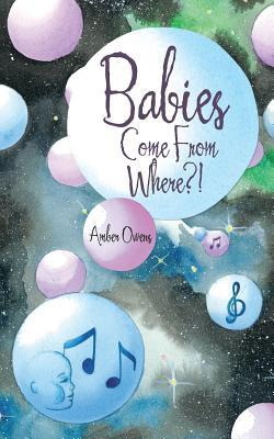 Babies Come from Where?!  by  Amber Owens
