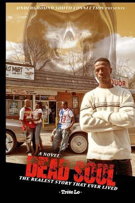Dead Soul, the Realest Story That Ever Lived: Dead Soul, the Realest Story That Ever Lived  by  Trete Lo