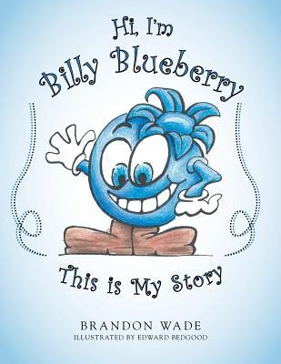 Hi, Im Billy Blueberry This Is My Story Brandon Wade