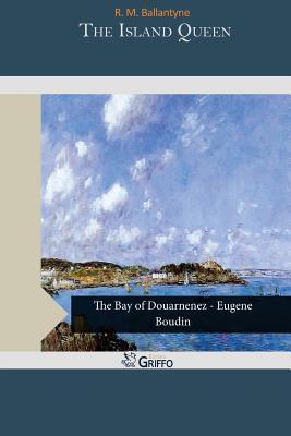 The Island Queen  by  R M Ballantyne