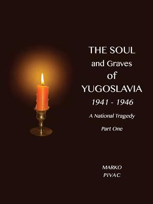 The Soul and Graves of Yugoslavia a National Tragedy Part 1 Drawing Yugoslavia Into the War Marko Pivac