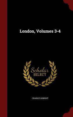 London, Volumes 3-4 Charles Knight