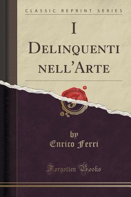 I Delinquenti Nellarte Enrico Ferri