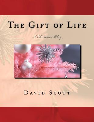 The Gift of Life: A Christmas Play  by  MR David Scott