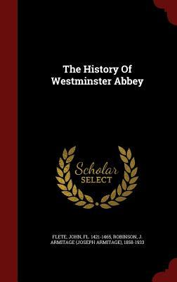 The History of Westminster Abbey  by  John Fl 1421-1465 Flete