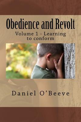 Obedience and Revolt: Volume 1: Learning to Conform  by  Dr Daniel OBeeve