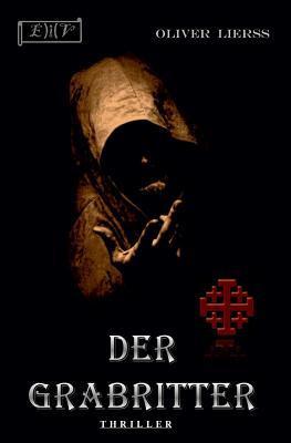 Der Grabritter: Thriller Oliver Lierss Autor