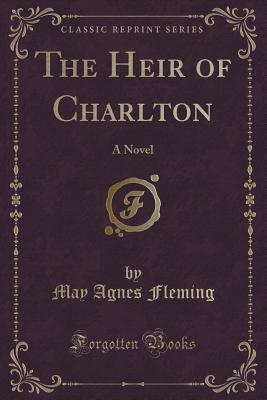 The Heir of Charlton: A Novel  by  May Agnes Fleming