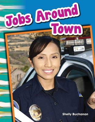 Jobs Around Town (Library Bound) (Content and Literacy in Social Studies Grade 1) Shelly Buchanan