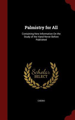 Palmistry for All: Containing New Information on the Study of the Hand Never Before Published Cheiro