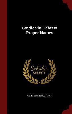 Studies in Hebrew Proper Names George Buchanan Gray