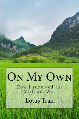 On My Own: How I Survived the Vietnam War Lotus Tran