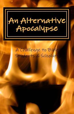 An Alternative Apocalypse A Challenge to Bible Students Scholars Anna Grace
