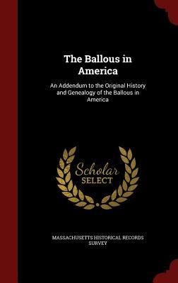 The Ballous in America: An Addendum to the Original History and Genealogy of the Ballous in America Massachusetts Historical Records Survey