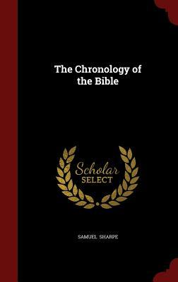 The Chronology of the Bible Samuel Sharpe