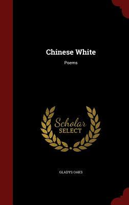 Chinese White: Poems  by  Gladys Oaks