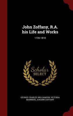 John Zoffany, R.A. His Life and Works: 1735-1810  by  George Charles Williamson