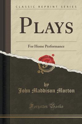 Plays: For Home Performance John Maddison Morton