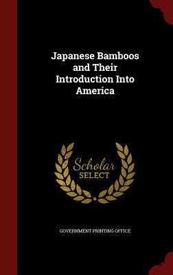 Japanese Bamboos and Their Introduction Into America Government Printing Office